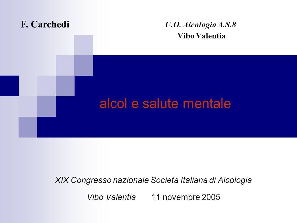 alcol e salute mentale XIX Congresso nazionale Società Italiana di Alcologia Vibo Valentia 11 novembre 2005 F.
