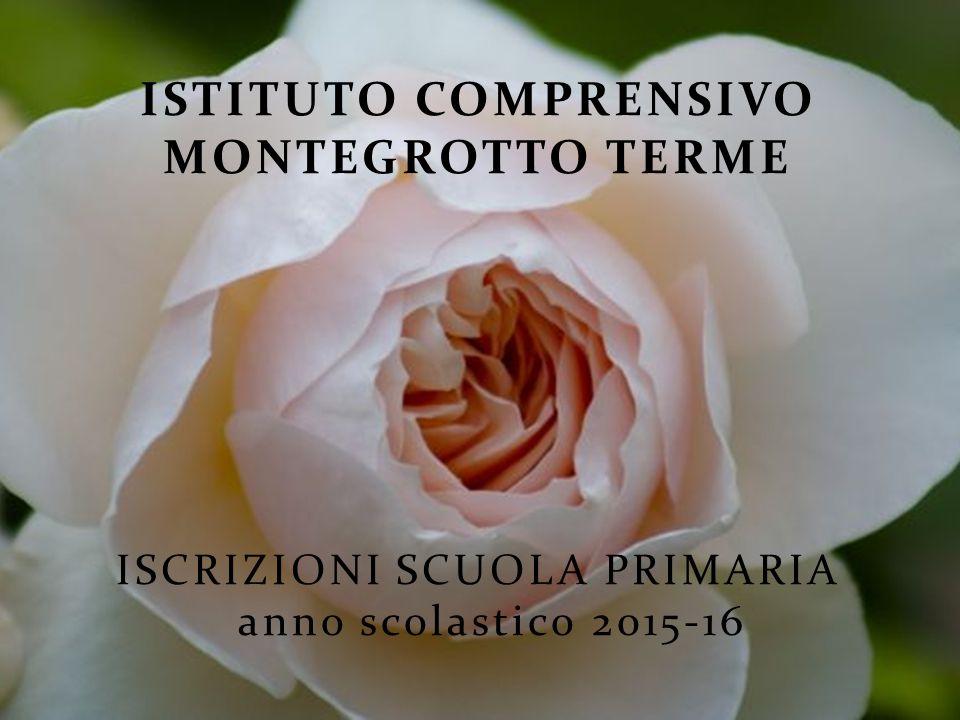 ISTITUTO COMPRENSIVO MONTEGROTTO TERME ISCRIZIONI SCUOLA PRIMARIA anno scolastico 2015-16