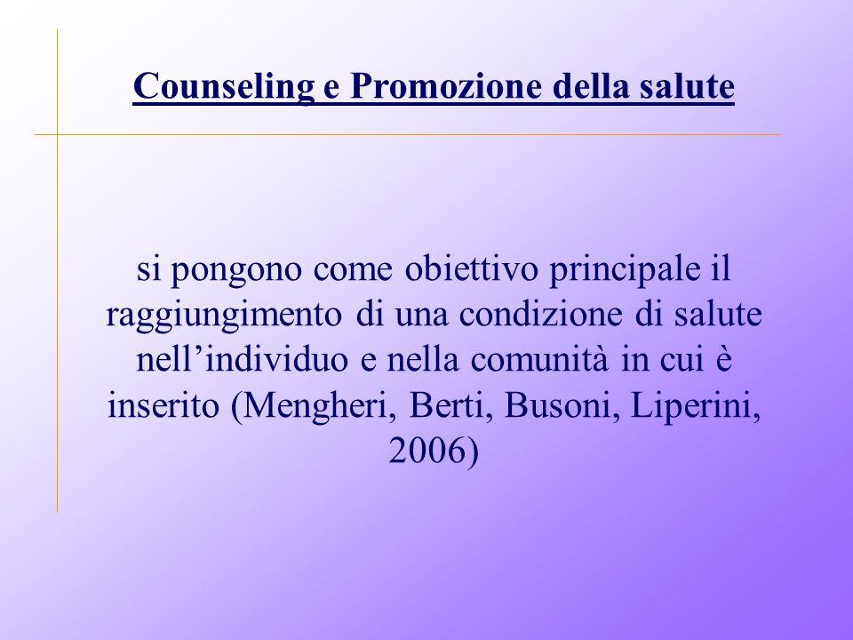 Counseling e Promozione della salute si pongono come obiettivo principale il raggiungimento di una condizione di salute nell'individuo e nella comunità in cui è inserito (Mengheri, Berti, Busoni, Liperini, 2006)