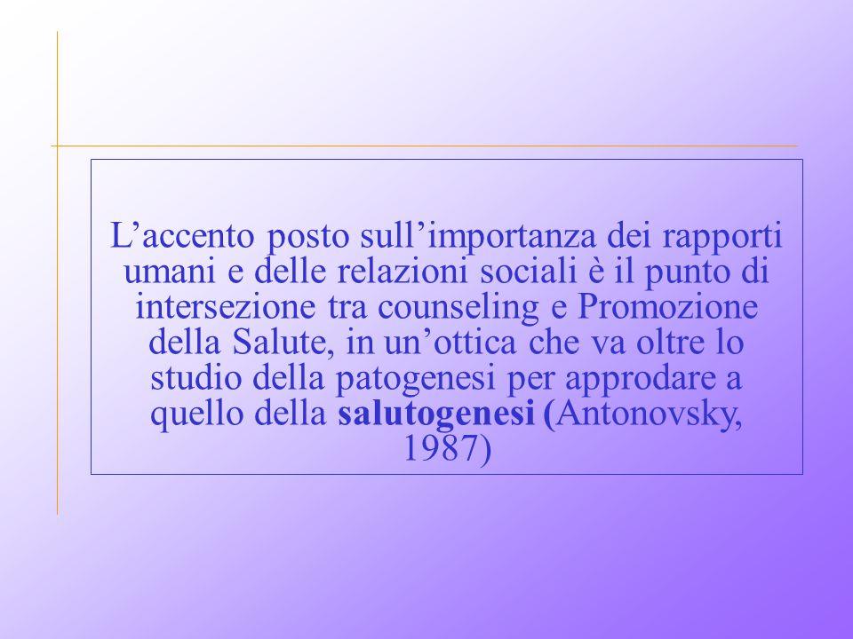 L'accento posto sull'importanza dei rapporti umani e delle relazioni sociali è il punto di intersezione tra counseling e Promozione della Salute, in un'ottica che va oltre lo studio della patogenesi per approdare a quello della salutogenesi (Antonovsky, 1987)