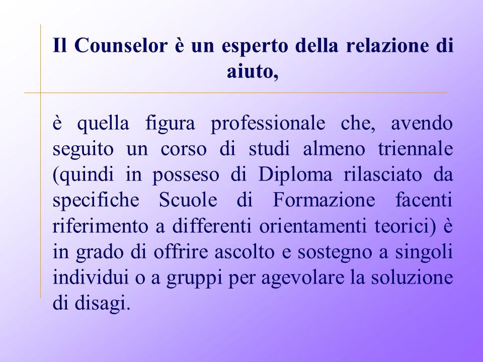 Il Counselor è un esperto della relazione di aiuto, è quella figura professionale che, avendo seguito un corso di studi almeno triennale (quindi in po