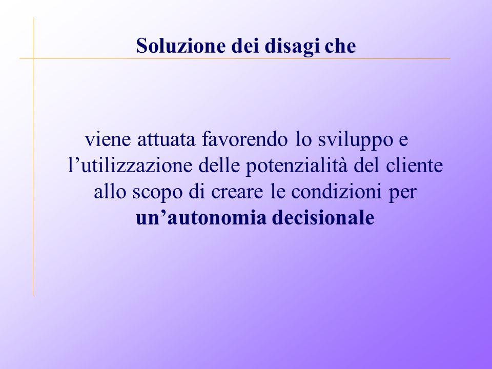 Soluzione dei disagi che viene attuata favorendo lo sviluppo e l'utilizzazione delle potenzialità del cliente allo scopo di creare le condizioni per un'autonomia decisionale