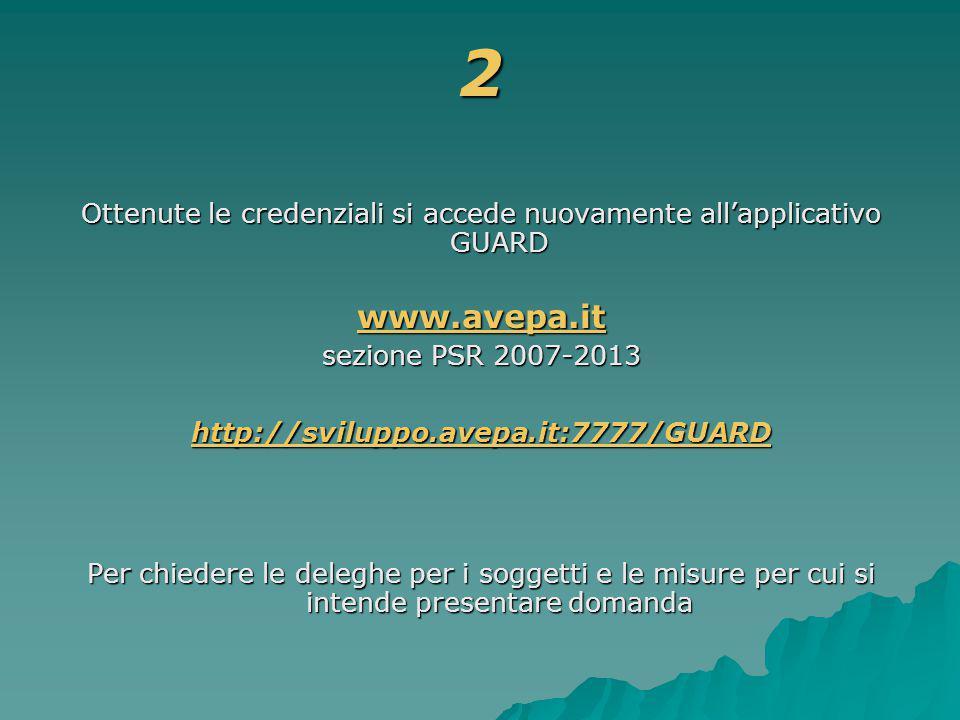 2 Ottenute le credenziali si accede nuovamente all'applicativo GUARD www.avepa.it sezione PSR 2007-2013 http://sviluppo.avepa.it:7777/GUARD Per chiedere le deleghe per i soggetti e le misure per cui si intende presentare domanda