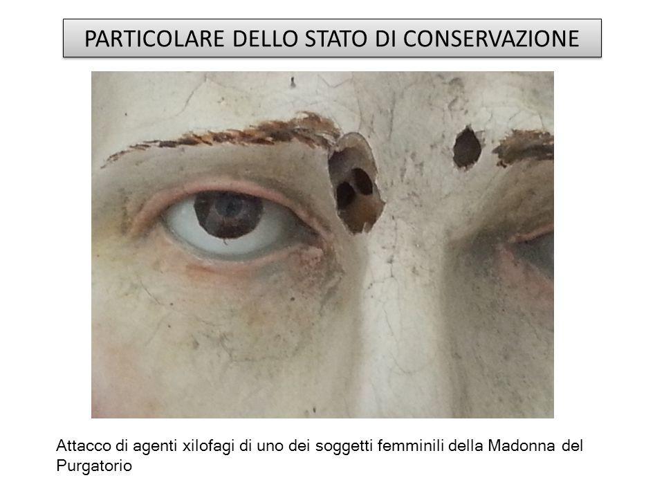 PARTICOLARE DELLO STATO DI CONSERVAZIONE Attacco di agenti xilofagi di uno dei soggetti femminili della Madonna del Purgatorio