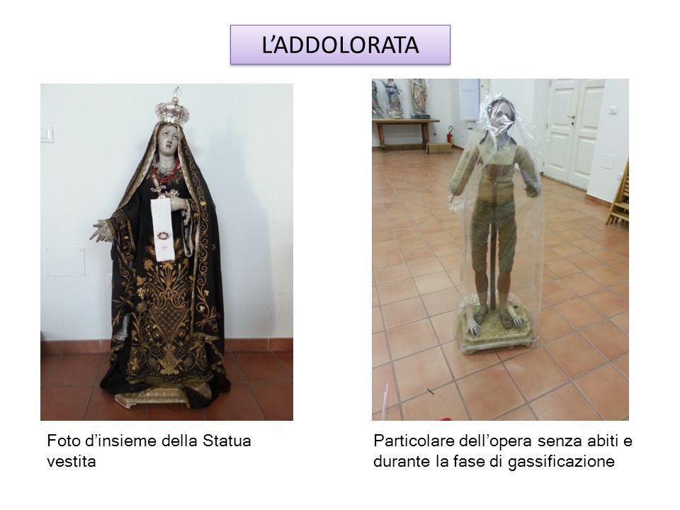 L'ADDOLORATA Foto d'insieme della Statua vestita Particolare dell'opera senza abiti e durante la fase di gassificazione