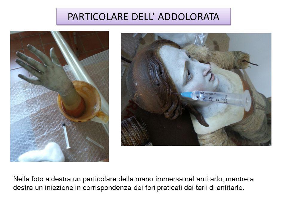 PARTICOLARE DELL' ADDOLORATA Nella foto a destra un particolare della mano immersa nel antitarlo, mentre a destra un iniezione in corrispondenza dei fori praticati dai tarli di antitarlo.