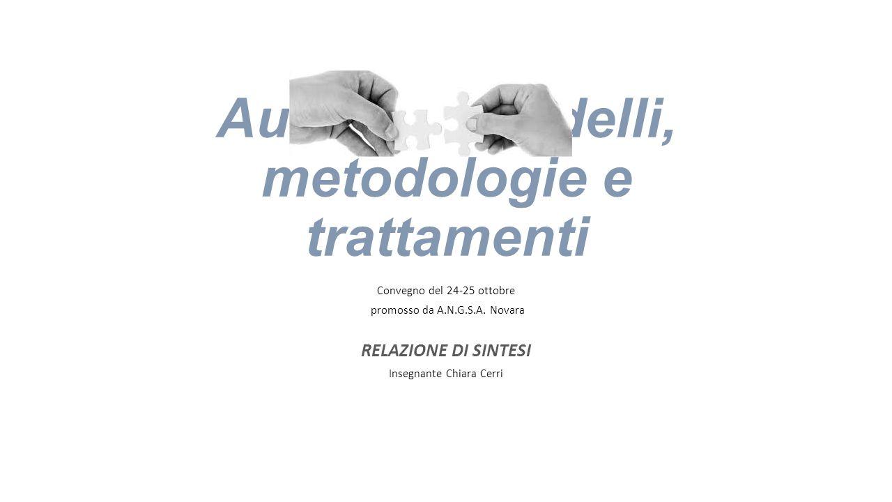 Autismo: modelli, metodologie e trattamenti Convegno del 24-25 ottobre promosso da A.N.G.S.A. Novara RELAZIONE DI SINTESI Insegnante Chiara Cerri