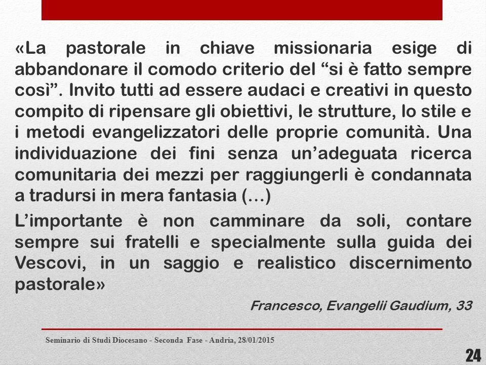 «La pastorale in chiave missionaria esige di abbandonare il comodo criterio del si è fatto sempre così .