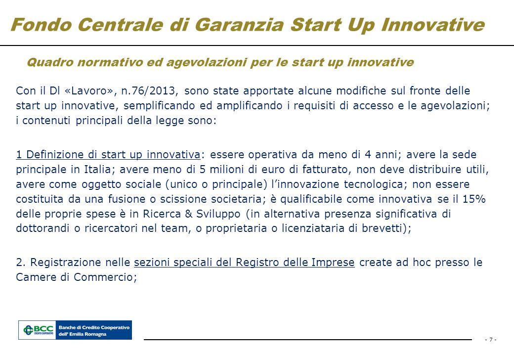 - 7 - Fondo Centrale di Garanzia Start Up Innovative Quadro normativo ed agevolazioni per le start up innovative Con il Dl «Lavoro», n.76/2013, sono s