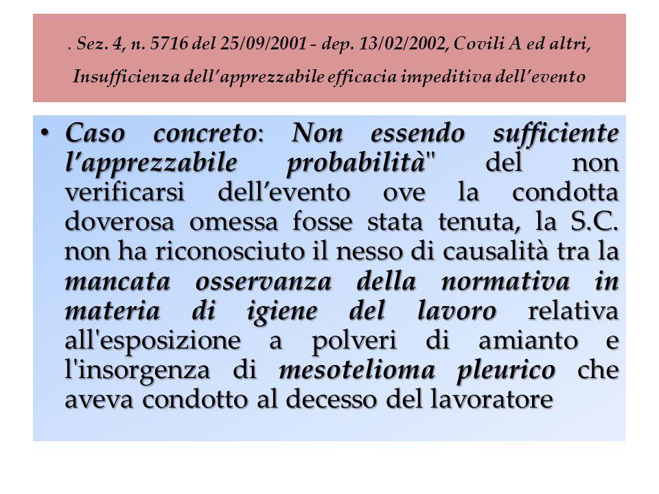 . Sez. 4, n. 5716 del 25/09/2001 - dep. 13/02/2002, Covili A ed altri, Insufficienza dell'apprezzabile efficacia impeditiva dell'evento Caso concreto: