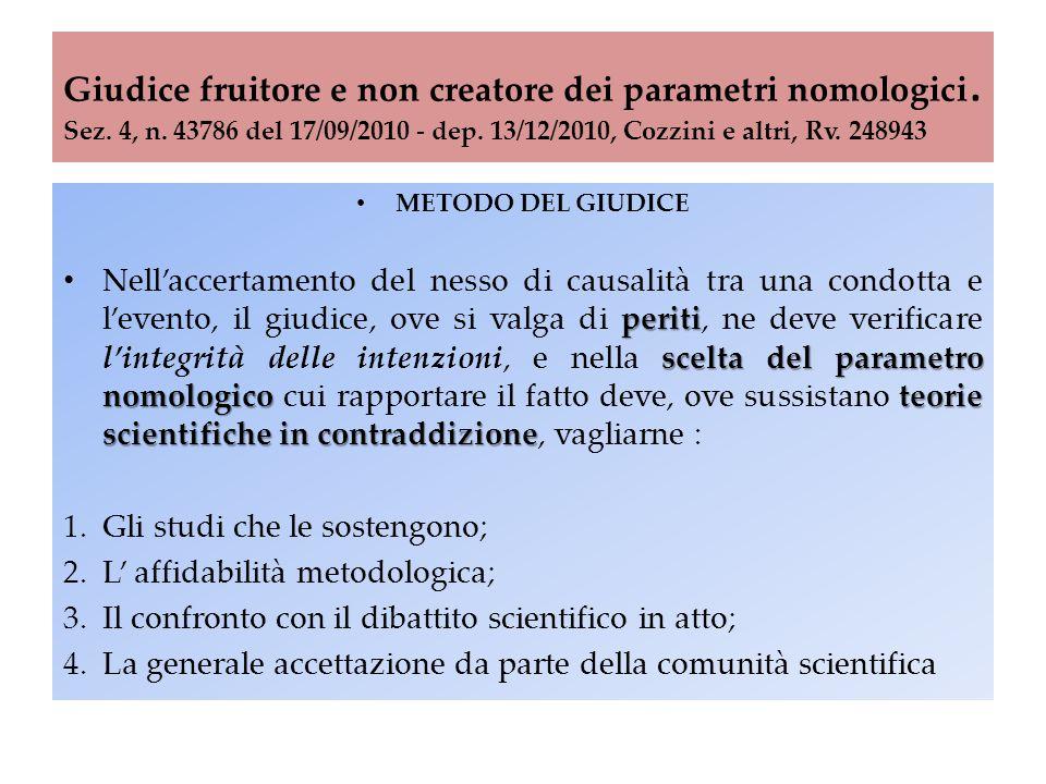 Giudice fruitore e non creatore dei parametri nomologici. Sez. 4, n. 43786 del 17/09/2010 - dep. 13/12/2010, Cozzini e altri, Rv. 248943 METODO DEL GI