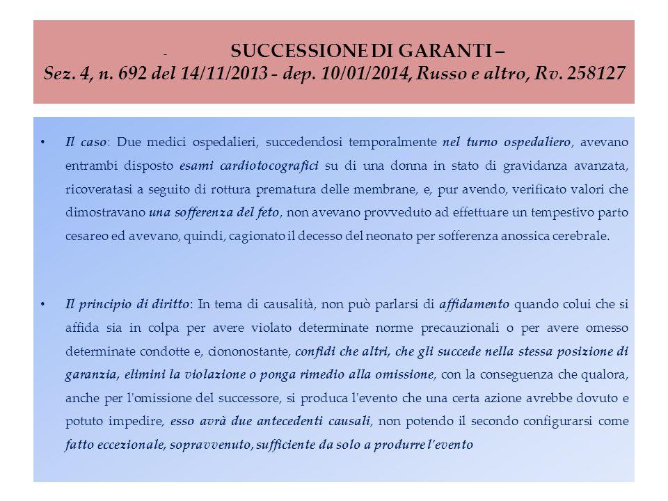 - SUCCESSIONE DI GARANTI – Sez. 4, n. 692 del 14/11/2013 - dep. 10/01/2014, Russo e altro, Rv. 258127 Il caso: Due medici ospedalieri, succedendosi te