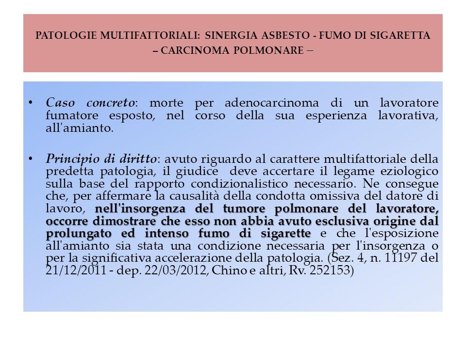 PATOLOGIE MULTIFATTORIALI: SINERGIA ASBESTO - FUMO DI SIGARETTA – CARCINOMA POLMONARE – Caso concreto: morte per adenocarcinoma di un lavoratore fumat
