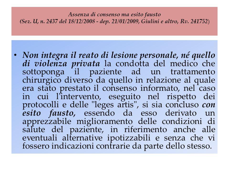 Assenza di consenso ma esito fausto (Sez. U, n. 2437 del 18/12/2008 - dep. 21/01/2009, Giulini e altro, Rv. 241752) Non integra il reato di lesione pe