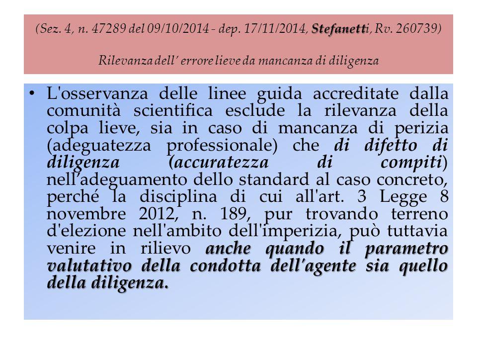 Stefanett (Sez. 4, n. 47289 del 09/10/2014 - dep. 17/11/2014, Stefanetti, Rv. 260739) Rilevanza dell' errore lieve da mancanza di diligenza anche quan
