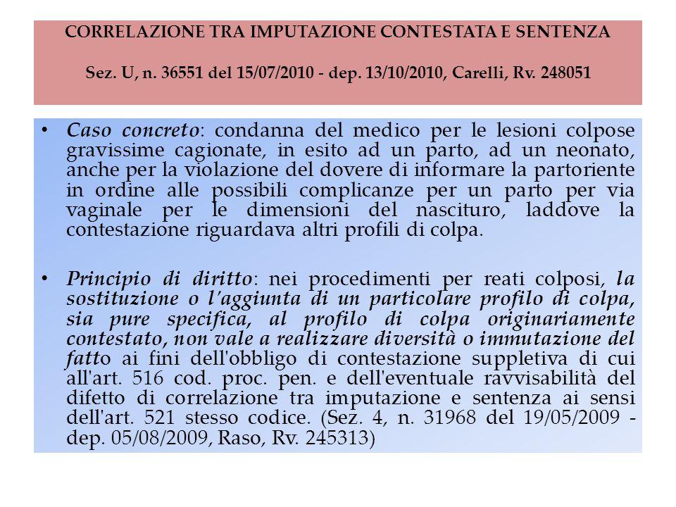 CORRELAZIONE TRA IMPUTAZIONE CONTESTATA E SENTENZA Sez. U, n. 36551 del 15/07/2010 - dep. 13/10/2010, Carelli, Rv. 248051 Caso concreto: condanna del
