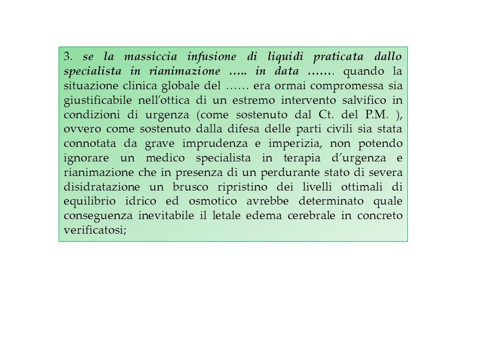 3. se la massiccia infusione di liquidi praticata dallo specialista in rianimazione ….. in data ……. quando la situazione clinica globale del …… era or