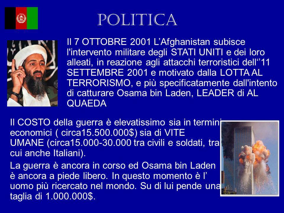POLITICA Il 7 OTTOBRE 2001 L'Afghanistan subisce l'intervento militare degli STATI UNITI e dei loro alleati, in reazione agli attacchi terroristici de