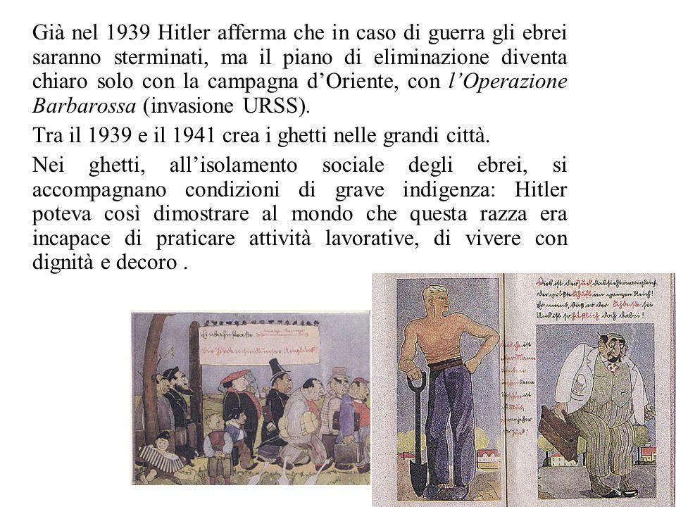 Già nel 1939 Hitler afferma che in caso di guerra gli ebrei saranno sterminati, ma il piano di eliminazione diventa chiaro solo con la campagna d'Oriente, con l'Operazione Barbarossa (invasione URSS).