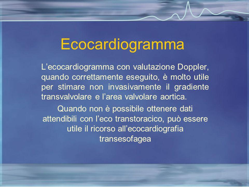 Ecocardiogramma L'ecocardiogramma con valutazione Doppler, quando correttamente eseguito, è molto utile per stimare non invasivamente il gradiente tra
