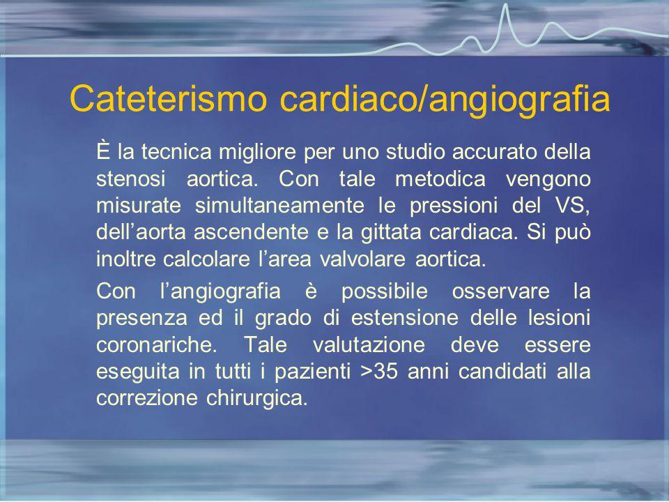Cateterismo cardiaco/angiografia È la tecnica migliore per uno studio accurato della stenosi aortica. Con tale metodica vengono misurate simultaneamen