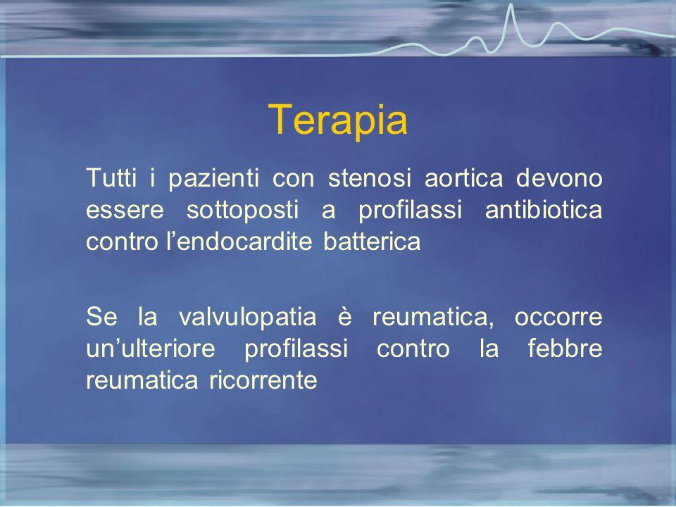 Terapia Tutti i pazienti con stenosi aortica devono essere sottoposti a profilassi antibiotica contro l'endocardite batterica Se la valvulopatia è reu