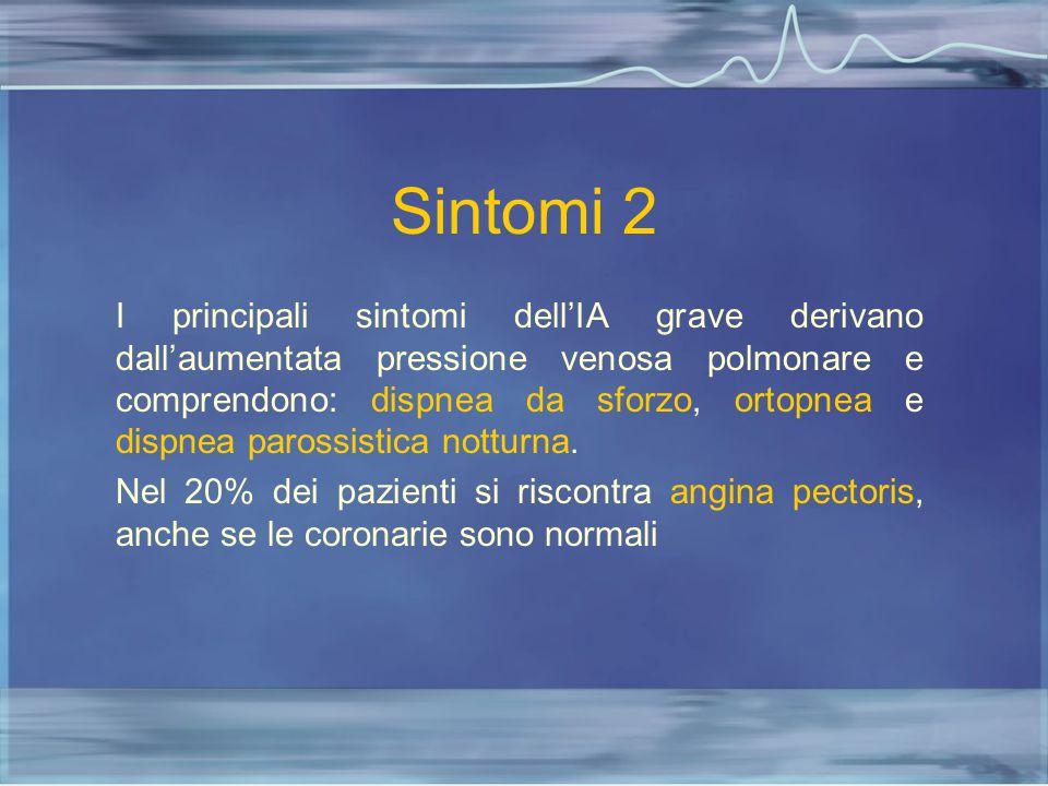 Sintomi 2 I principali sintomi dell'IA grave derivano dall'aumentata pressione venosa polmonare e comprendono: dispnea da sforzo, ortopnea e dispnea p