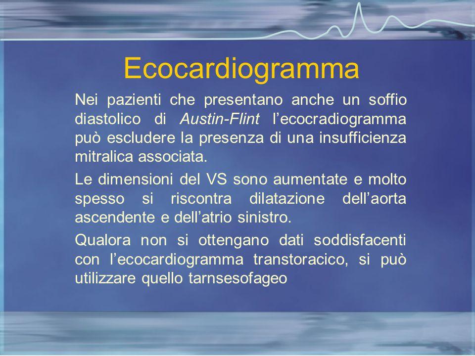 Ecocardiogramma Nei pazienti che presentano anche un soffio diastolico di Austin-Flint l'ecocradiogramma può escludere la presenza di una insufficienz