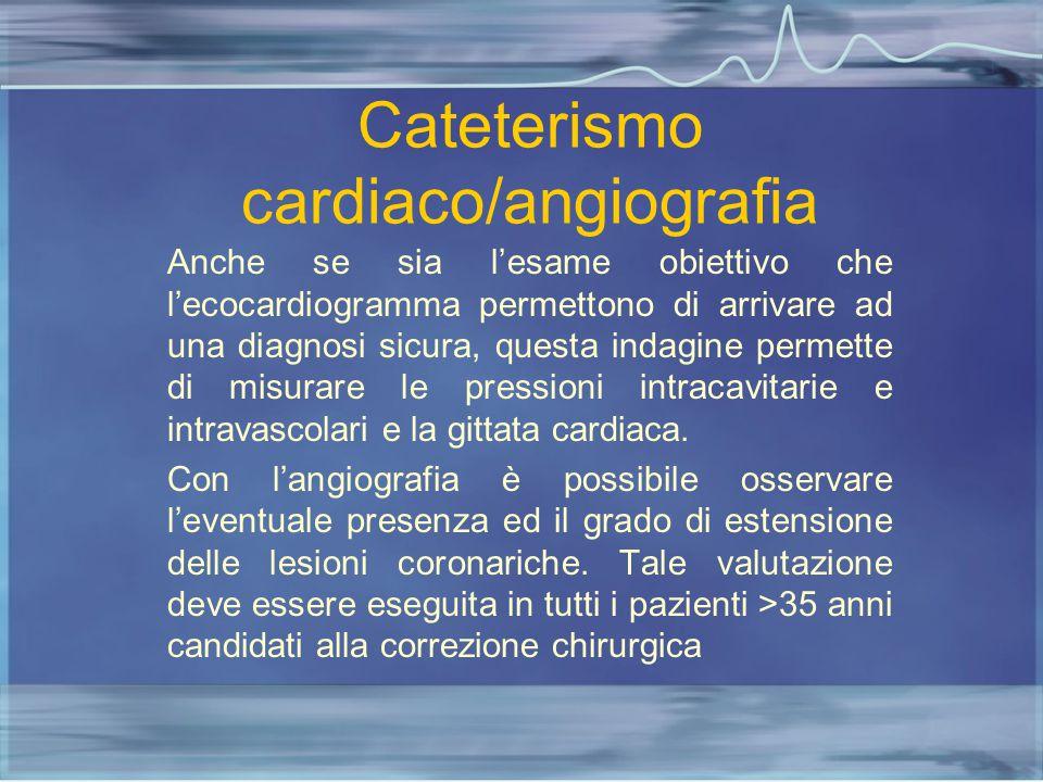 Cateterismo cardiaco/angiografia Anche se sia l'esame obiettivo che l'ecocardiogramma permettono di arrivare ad una diagnosi sicura, questa indagine p