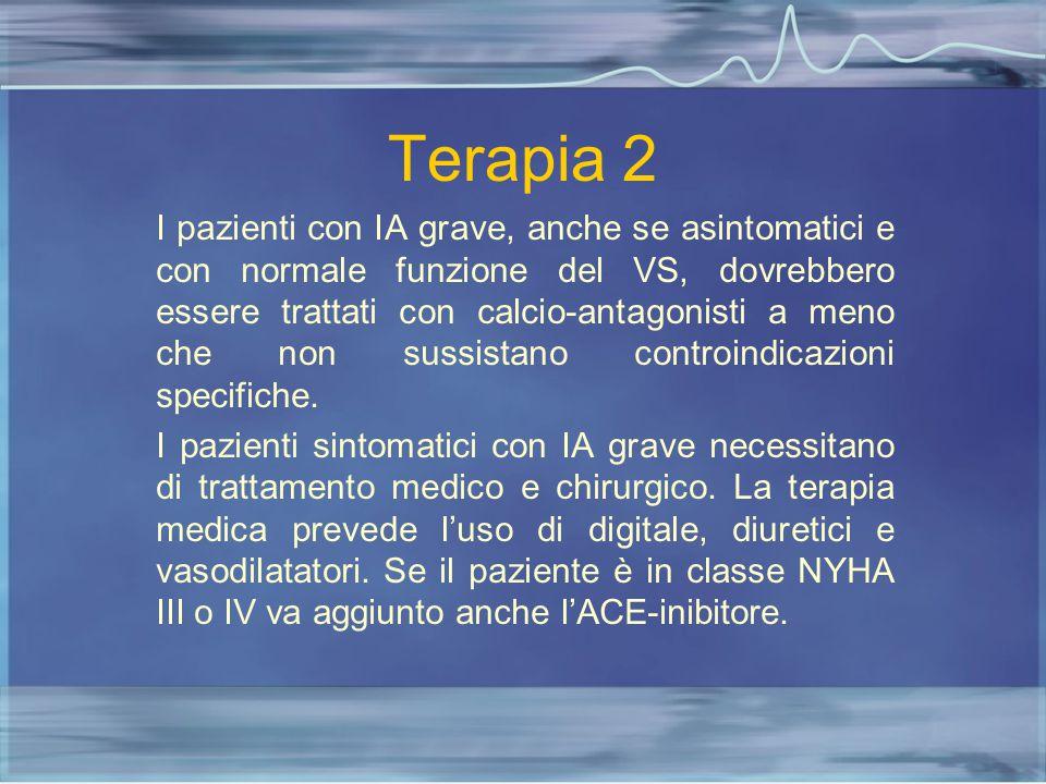 Terapia 2 I pazienti con IA grave, anche se asintomatici e con normale funzione del VS, dovrebbero essere trattati con calcio-antagonisti a meno che n