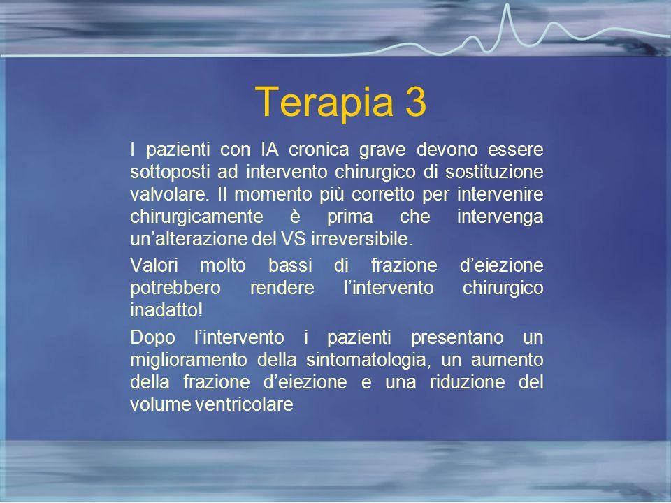 Terapia 3 I pazienti con IA cronica grave devono essere sottoposti ad intervento chirurgico di sostituzione valvolare. Il momento più corretto per int