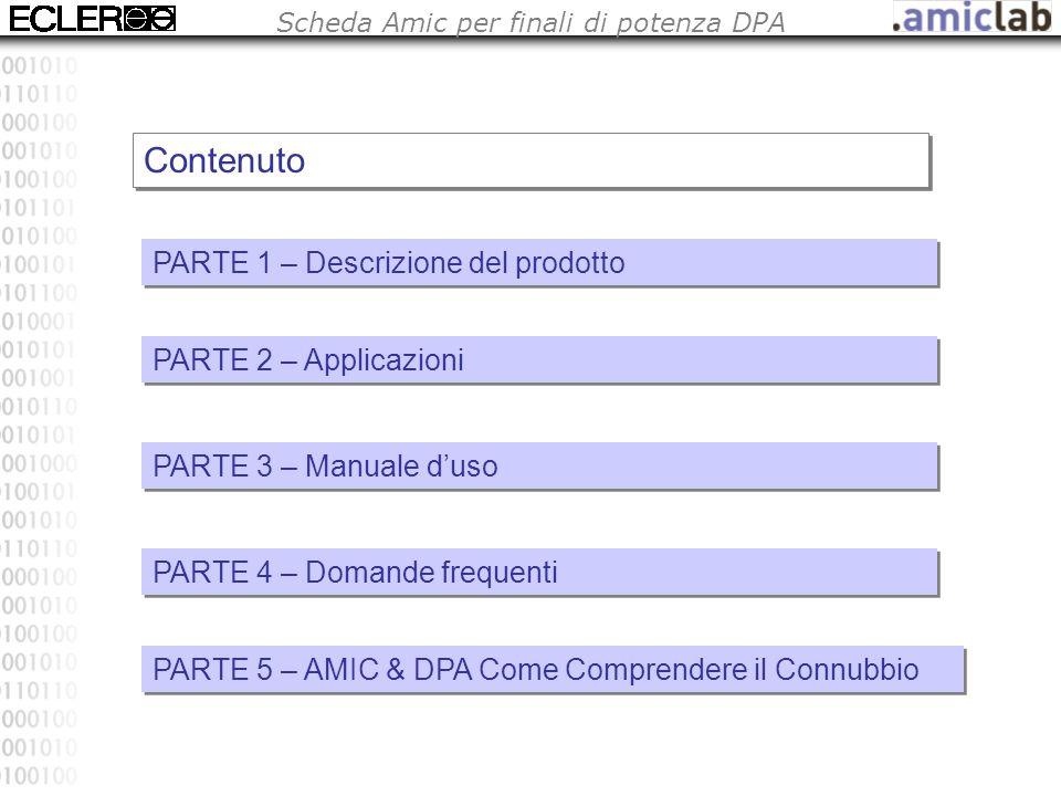 Scheda Amic per finali di potenza DPA Contenuto PARTE 1 – Descrizione del prodotto PARTE 2 – Applicazioni PARTE 3 – Manuale d'uso PARTE 4 – Domande frequenti PARTE 5 – AMIC & DPA Come Comprendere il Connubbio