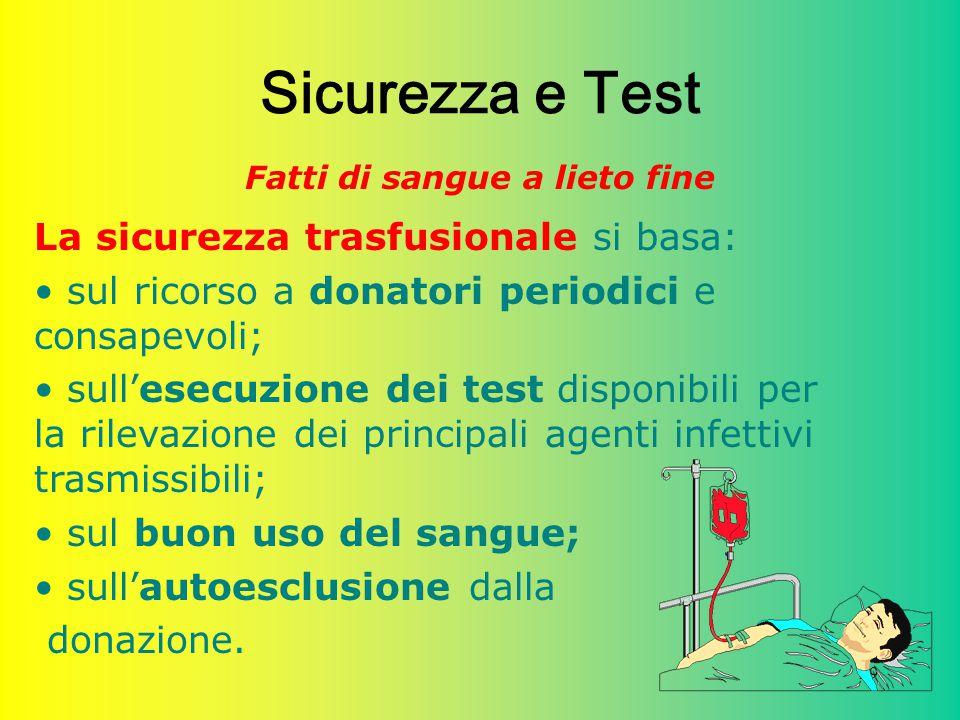 29 Sicurezza e Test Fatti di sangue a lieto fine La sicurezza trasfusionale si basa: sul ricorso a donatori periodici e consapevoli; sull'esecuzione d