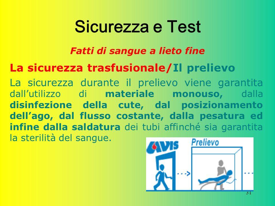 31 Sicurezza e Test Fatti di sangue a lieto fine La sicurezza trasfusionale/Il prelievo La sicurezza durante il prelievo viene garantita dall'utilizzo
