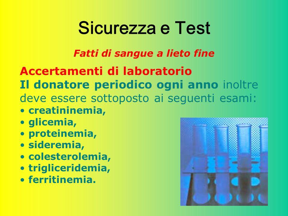 35 Sicurezza e Test Fatti di sangue a lieto fine Accertamenti di laboratorio Il donatore periodico ogni anno inoltre deve essere sottoposto ai seguent