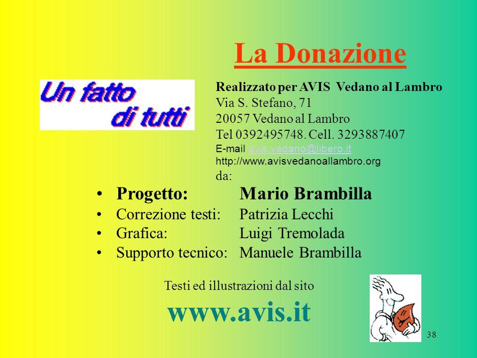 38 La Donazione Testi ed illustrazioni dal sito www.avis.it Progetto: Mario Brambilla Correzione testi:Patrizia Lecchi Grafica:Luigi Tremolada Support