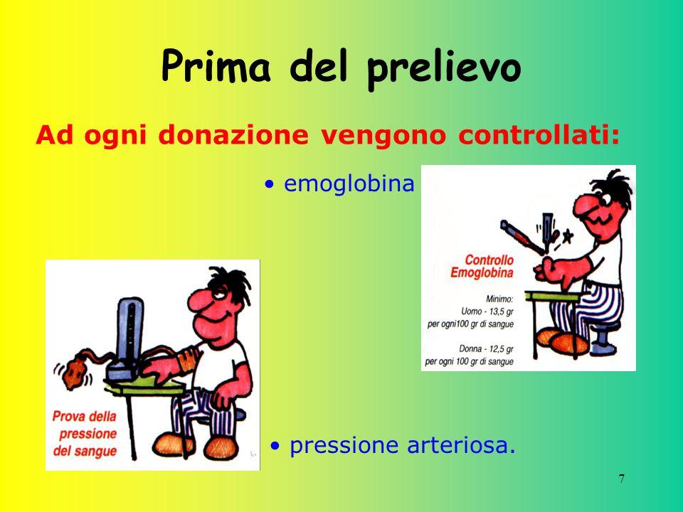 7 Prima del prelievo emoglobina Ad ogni donazione vengono controllati: pressione arteriosa.
