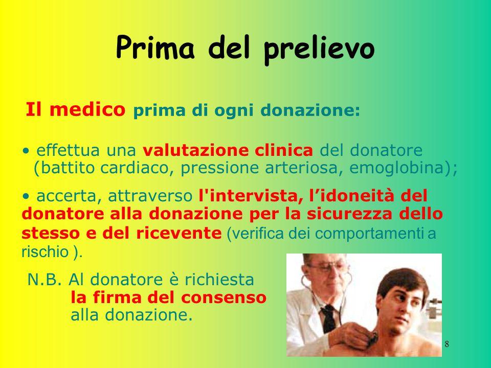 8 Prima del prelievo effettua una valutazione clinica del donatore (battito cardiaco, pressione arteriosa, emoglobina); accerta, attraverso l'intervis