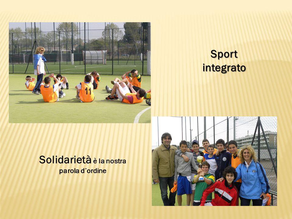 Sport integrato Solidarietà è la nostra parola d'ordine