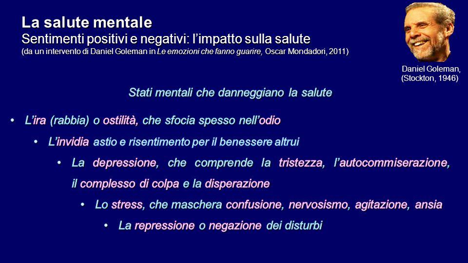 La salute mentale Sentimenti positivi e negativi: l'impatto sulla salute (da un intervento di Daniel Goleman in Le emozioni che fanno guarire, Oscar M