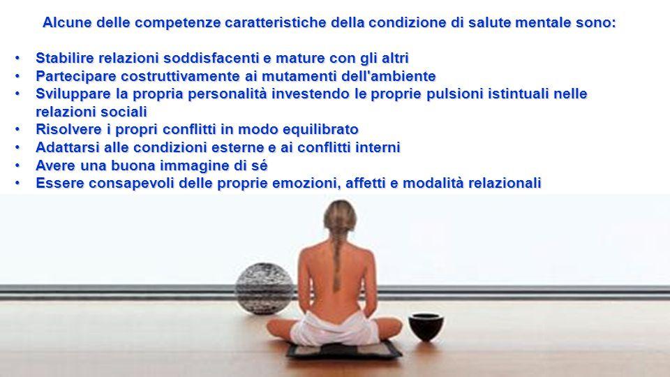 Alcune delle competenze caratteristiche della condizione di salute mentale sono: Stabilire relazioni soddisfacenti e mature con gli altriStabilire rel