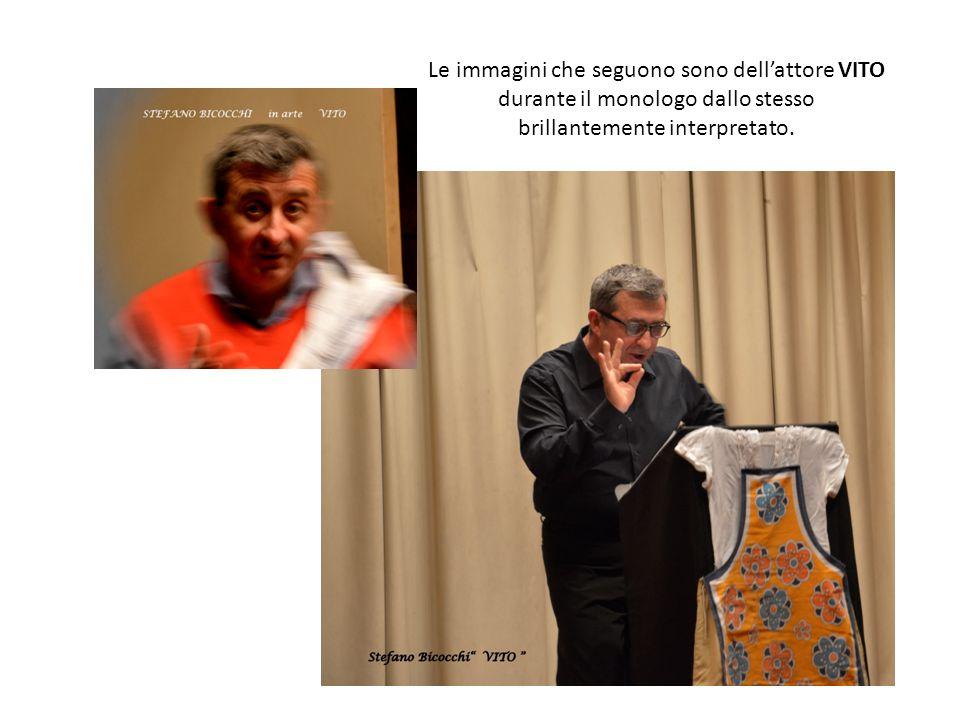 Le immagini che seguono sono dell'attore VITO durante il monologo dallo stesso brillantemente interpretato.