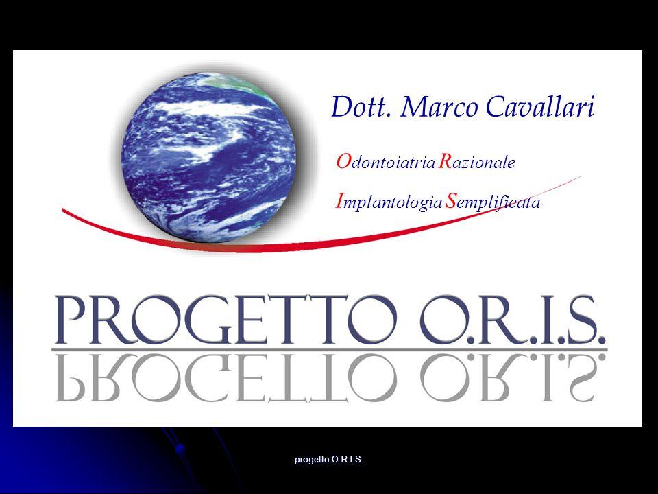 progetto O.R.I.S. Dott. Marco Cavallari O dontoiatria R azionale I mplantologia S emplificata