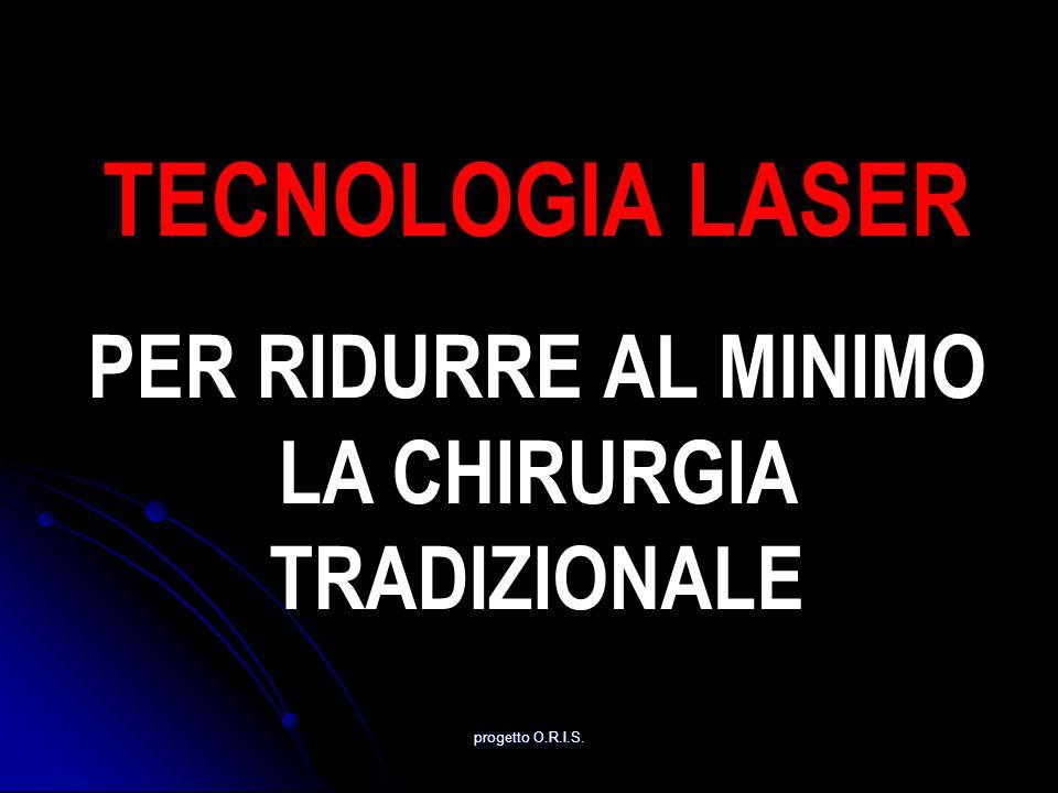 TECNOLOGIA LASER PER RIDURRE AL MINIMO LA CHIRURGIA TRADIZIONALE