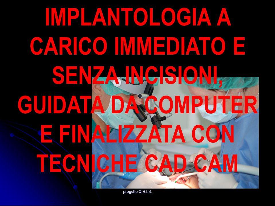 IMPLANTOLOGIA A CARICO IMMEDIATO E SENZA INCISIONI, GUIDATA DA COMPUTER E FINALIZZATA CON TECNICHE CAD CAM