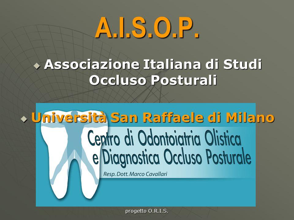 progetto O.R.I.S. A.I.S.O.P. AAAAssociazione Italiana di Studi Occluso Posturali UUUUniversità San Raffaele di Milano