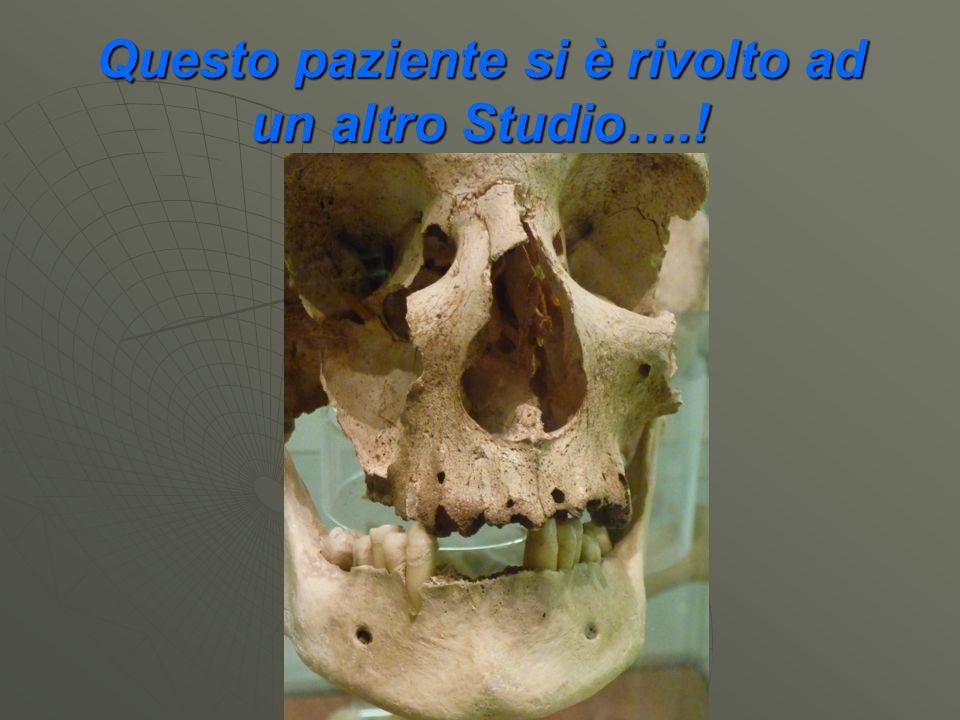 Questo paziente si è rivolto ad un altro Studio….!