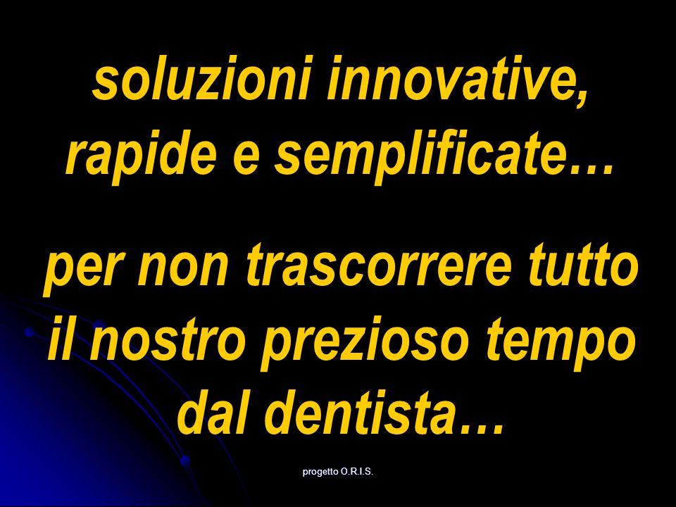 soluzioni innovative, rapide e semplificate… per non trascorrere tutto il nostro prezioso tempo dal dentista…