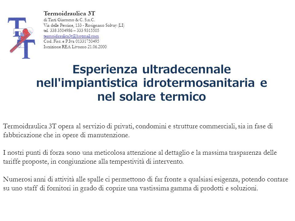 Termoidraulica 3T di Tinti Giacomo & C.S.n.C. Via delle Pescine, 133 - Rosignano Solvay (LI) tel.
