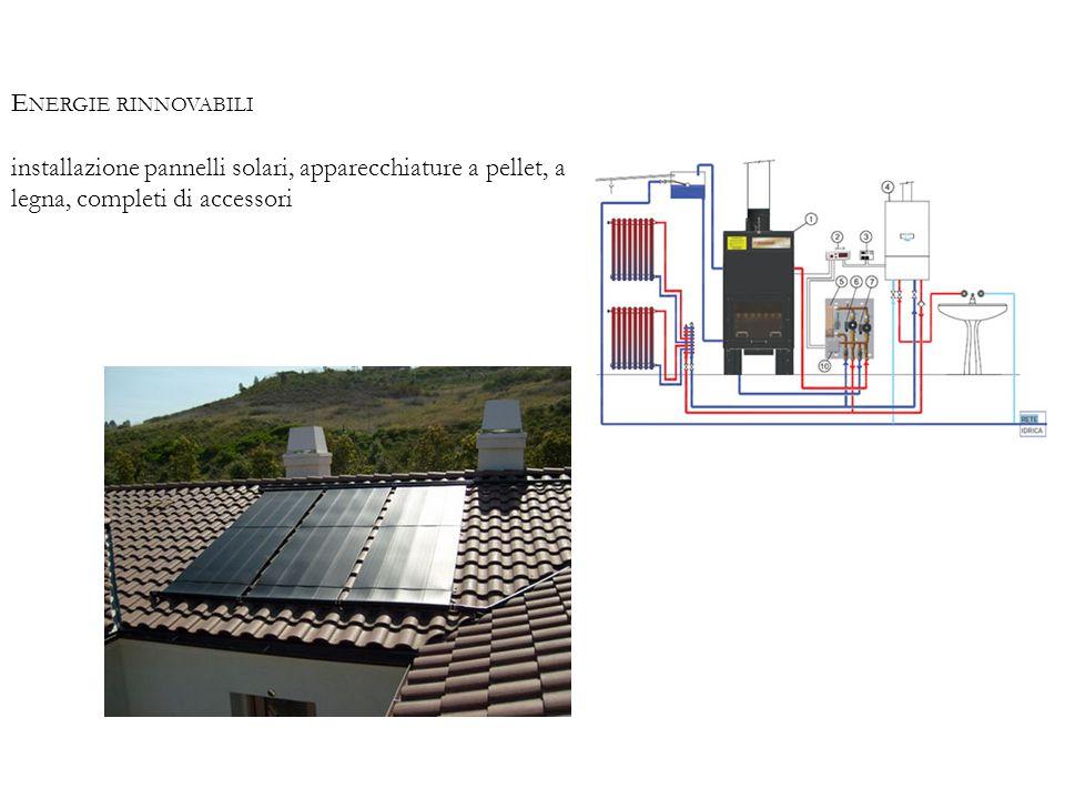 E NERGIE RINNOVABILI installazione pannelli solari, apparecchiature a pellet, a legna, completi di accessori